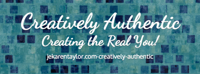 Creatively Authentic Creating the Real You! jekarentaylor.com/creatively-authentic